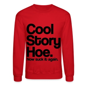 Cool Story Hoe Now Suck It Again Crewneck Sweatshirt (Pick Color) - Crewneck Sweatshirt