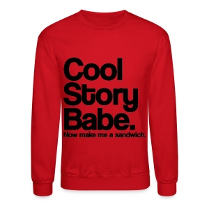 Cool Story Babe Now Make Me a Sandwich Crewneck Sweatshirt (Pick Color) - Crewneck Sweatshirt