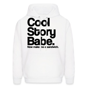Cool Story Babe Now Make Me a Sandwich Hoodie Sweatshirt (Pick Color) - Men's Hoodie