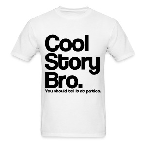 Cool Story Bro You Should tell it at Parties T Shirt (Pick Color) - Men's T-Shirt