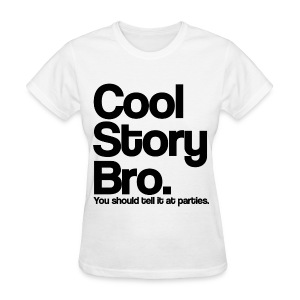 Cool Story Bro You Should tell it at Parties Girls Womens T Shirt (Pick Color) - Women's T-Shirt