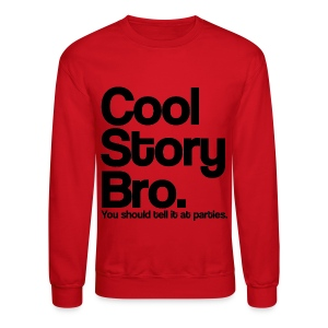 Cool Story Bro You Should tell it at Parties Crewneck Sweatshirt (Pick Color) - Crewneck Sweatshirt
