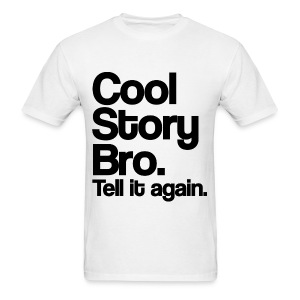 Cool Story Bro Tell It Again T Shirt (Pick Color) - Men's T-Shirt