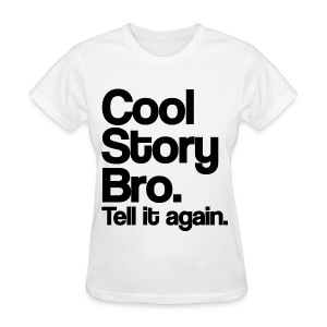Cool Story Bro Tell It Again Womens Girls T Shirt (Pick Color) - Women's T-Shirt