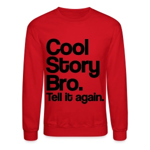 Cool Story Bro Tell It Again Crewneck Sweatshirt (Pick Color) - Crewneck Sweatshirt
