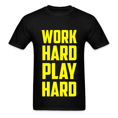 Work Hard Play Hard T-Shirts