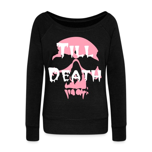 Till Death - Women's Wideneck Sweatshirt