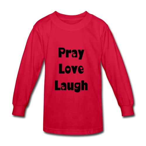 Pray Love Laugh - Kids' Long Sleeve T-Shirt