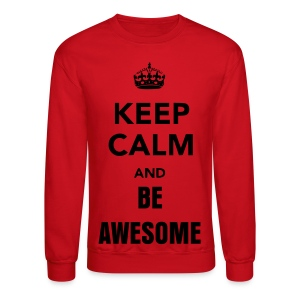 Keep Calm and Be Awesome Longsleeve - Crewneck Sweatshirt