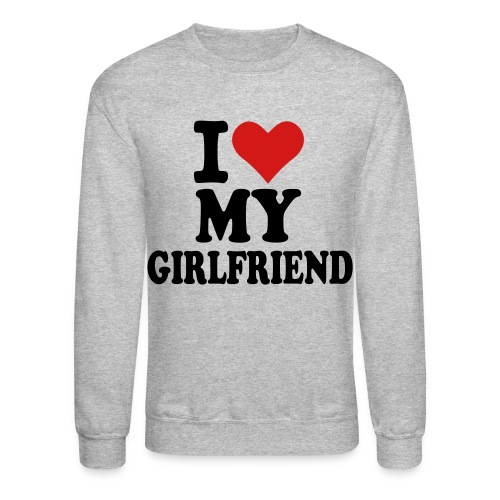 I Love My Girlfriend Crewneck sweatshirt - Crewneck Sweatshirt