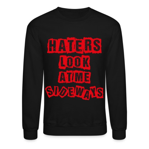 Haters Are Always Looking! (Crewneck) - Crewneck Sweatshirt