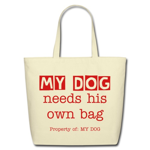 My dog needs his own bag - Tote bag - Eco-Friendly Cotton Tote