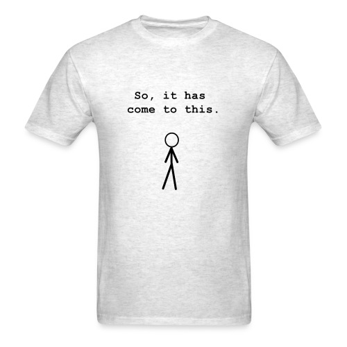 So, It Has Come To This - Men's T-Shirt