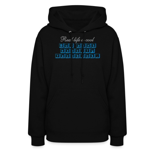 Real life is cool. But ain't exactly facebook - Women's Hoodie