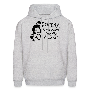 Friday is my second favorite F word! Hoodies