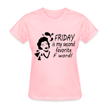 Friday is my second favorite F word! Women's T-Shirts