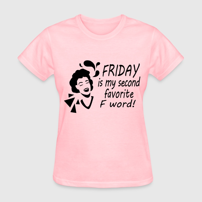 Friday is my second favorite F word! Women's T-Shirts - Women's T-Shirt