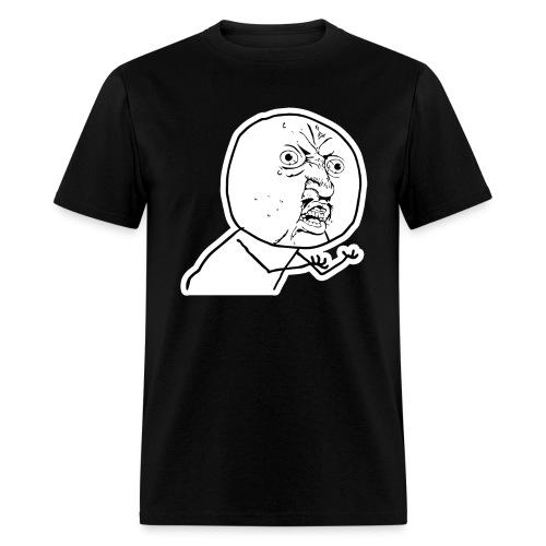 Y U NO Tee - Men's T-Shirt