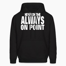 NEVER ON TIME ALWAYS ON POINT Hoodies
