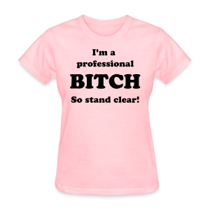 Professional BITCH - Women's T-Shirt