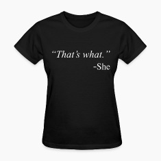 That's What She Said Funny Quote Design Women's T-Shirts