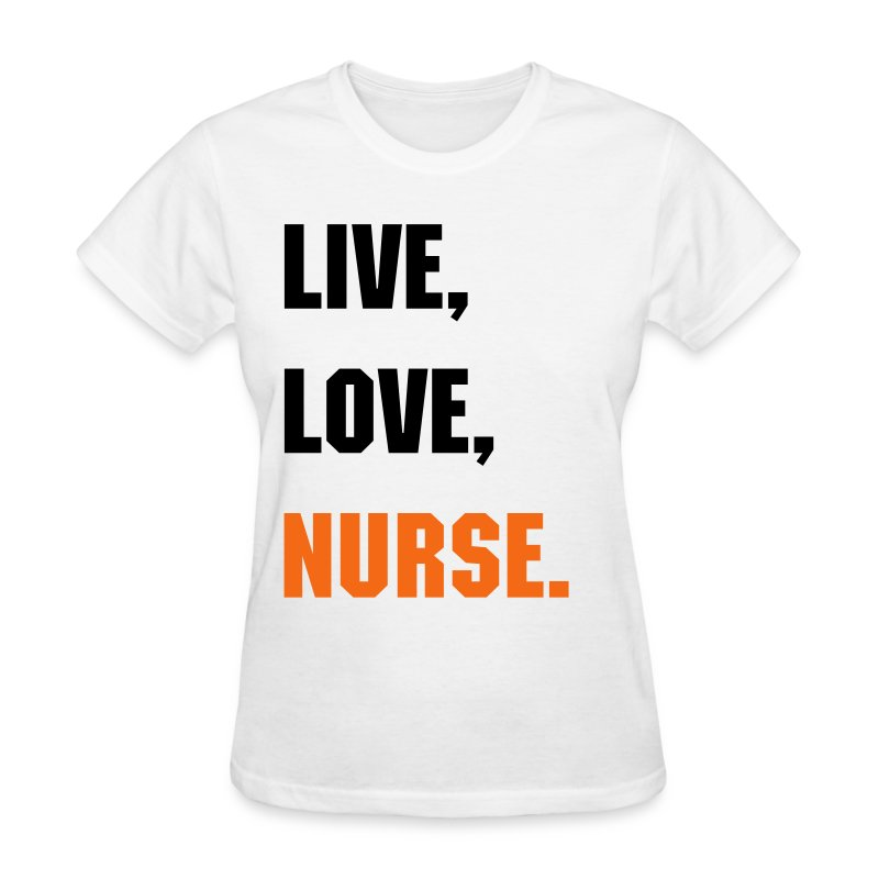 Live, Love, Nurse. - Women's T-Shirt
