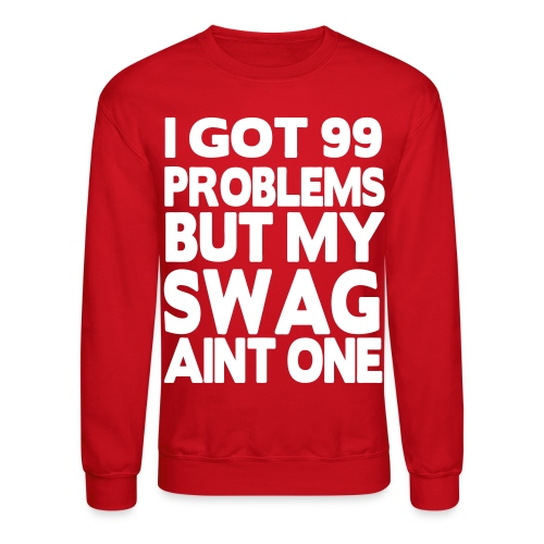 99 Problems but my swagg anit one - Crewneck Sweatshirt
