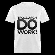 T-Shirts ~ Men's T-Shirt ~ TROLLARCH DO WORK