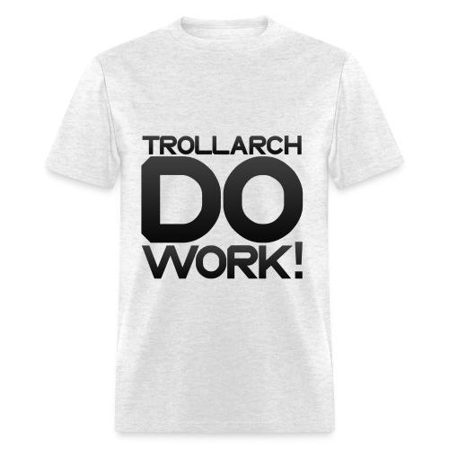 TROLLARCH DO WORK - Men's T-Shirt