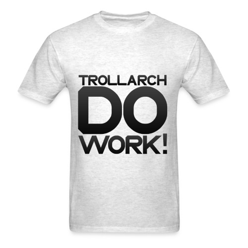 TROLLARCH DO WORK - Men's T-Shirt