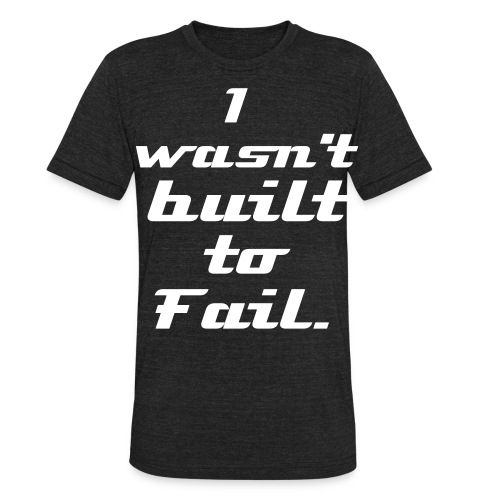 Wasn't Built To Fail - Unisex Tri-Blend T-Shirt