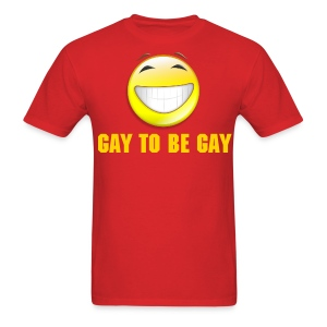 Gay To Be Gay - Men's T-Shirt