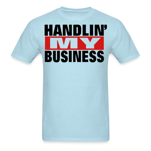 Handlin' My Business - Men's T-Shirt