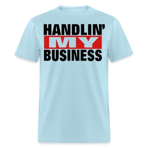 Handlin' My Business - Men's T-Shirt