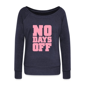 No Days Off | Womens Wideneck - Women's Wideneck Sweatshirt