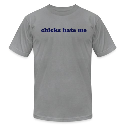 Chicks Hate Me - Men's Fine Jersey T-Shirt