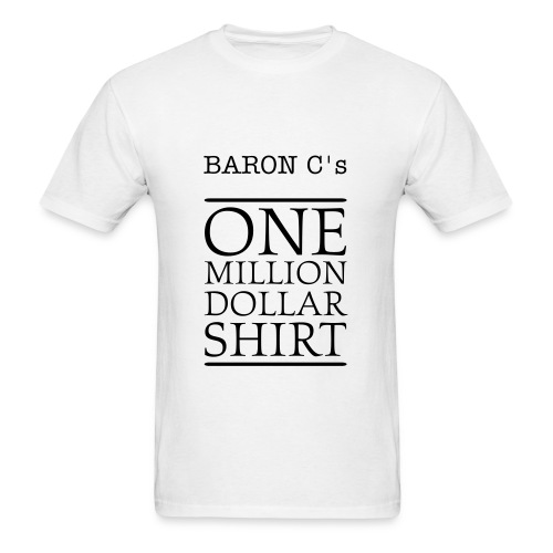 Baron C's One Million Dollar Shirt - Men's T-Shirt