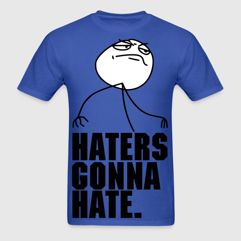 Haters Gonna Hate: Meme Rage Comic 4chan Reddit - Men's T-Shirt