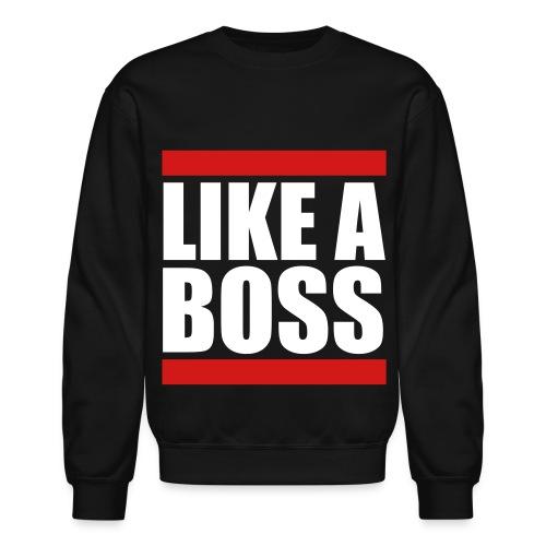like a boss - Crewneck Sweatshirt