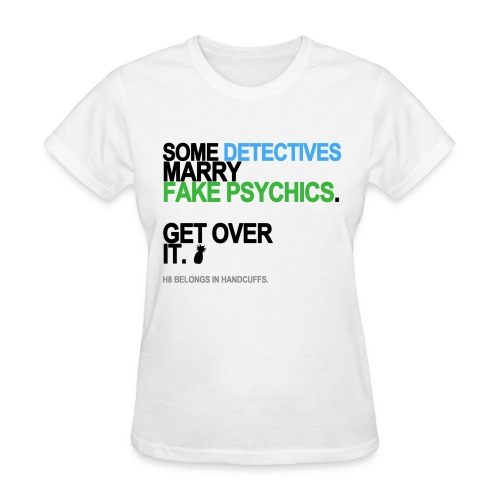 Some Detectives Marry Fake Psychics Women's White - Women's T-Shirt