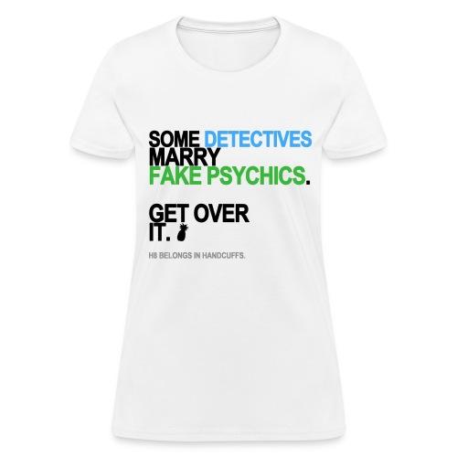 Some Detectives Marry Fake Psychics Women's White - Women's T-Shirt