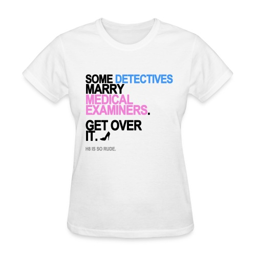 Some Detectives Marry Medical Examiners Women's White - Women's T-Shirt