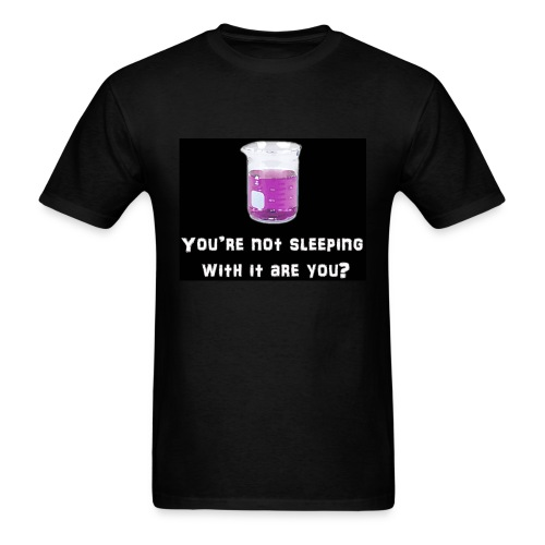 You aren't sleeping with it are you? - Men's T-Shirt
