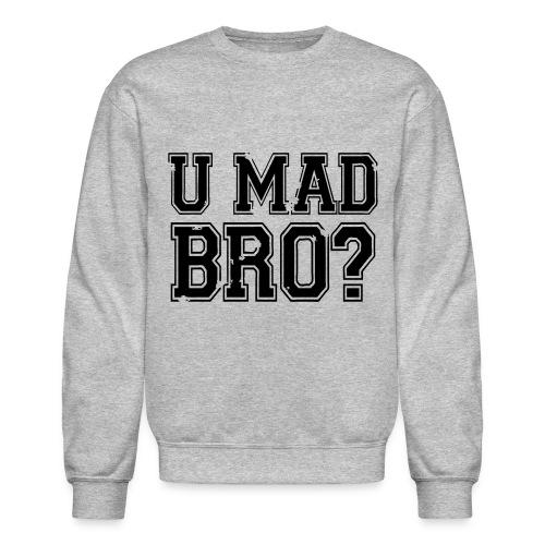 U MAD BRO? sweatshirt - Crewneck Sweatshirt