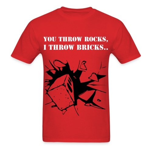 You throw rocks, I throw bricks. T-Shirt - Men's T-Shirt