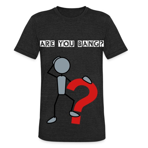Are you bang?!? - Unisex Tri-Blend T-Shirt