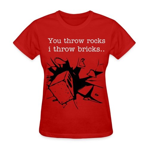 You throw rocks, I throw bricks. T-Shirt - Women's T-Shirt