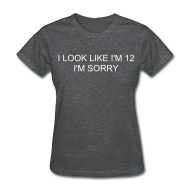 Women's T-Shirts ~ Women's T-Shirt ~ I Look Like I'm 12