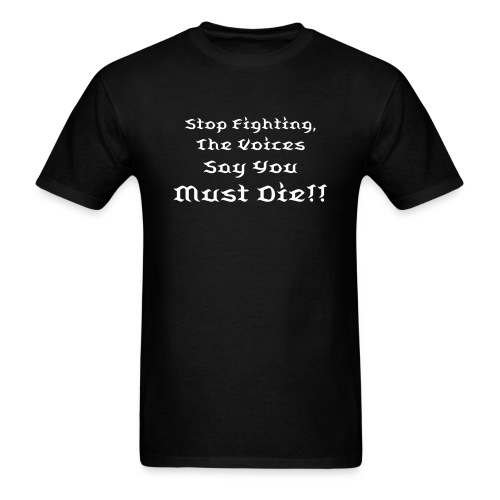 Stop Fighting, The Voices Say You Must Die!! - Men's T-Shirt