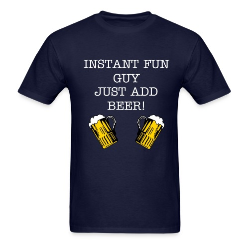 INSTANT FUN GUY JUST ADD BEER! - Men's T-Shirt